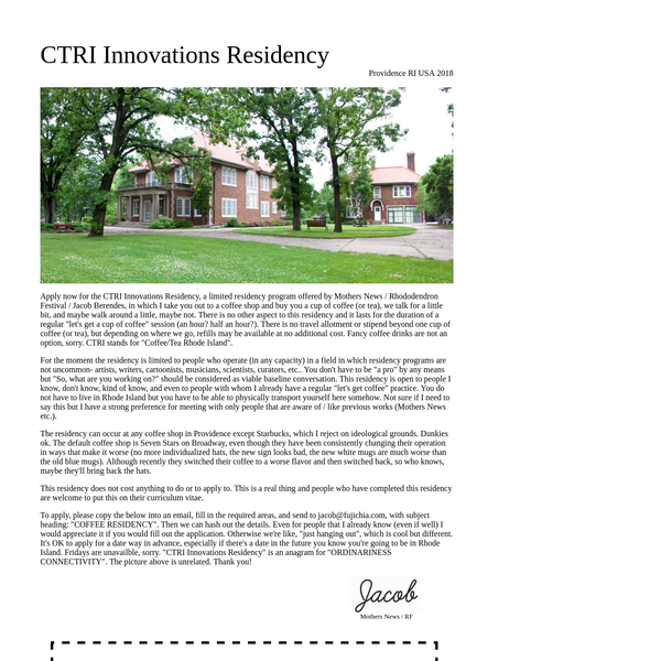 Apply now for the CTRI Innovations Residency, a limited residency program offered by Mothers News / Rhododendron Festival / Jacob Berendes, in which I take you out to a coffee shop and buy you a cup of coffee (or tea), we talk for a little bit, and maybe walk around a little, maybe not.