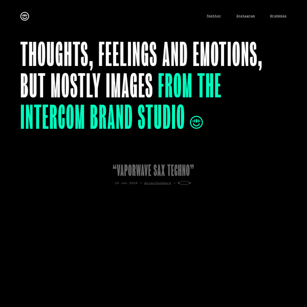 Thoughts feelings and emotions, but mostly images from the brand design team at Intercom