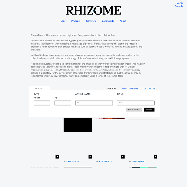 "The Rhizome ArtBase was founded in 1999 to preserve works of net art that were deemed to be ""of potential historical significance."" Encompassing a vast range of projects from artists all over the world, the ArtBase provides a home for works that employ materials such as software, code, websites, moving images, games, and browsers."