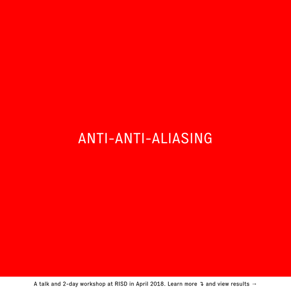 ANTI-ANTI-ALIASING was a talk and workshop at RISD in April 2018 organized by Mindy Seu and Jon Gacnik