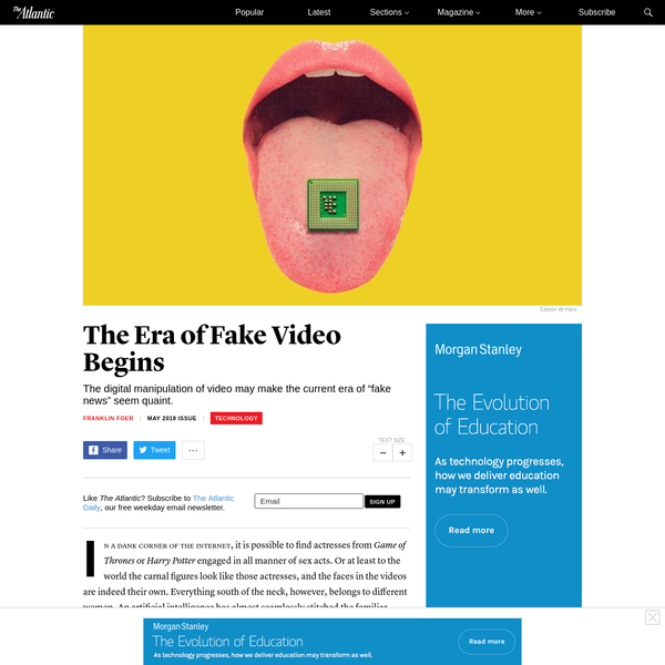 "The digital manipulation of video may make the current era of ""fake news"" seem quaint. But the problem isn't just the proliferation of falsehoods. Fabricated videos will create new and understandable suspicions about everything we watch. Politicians and publicists will exploit those doubts."