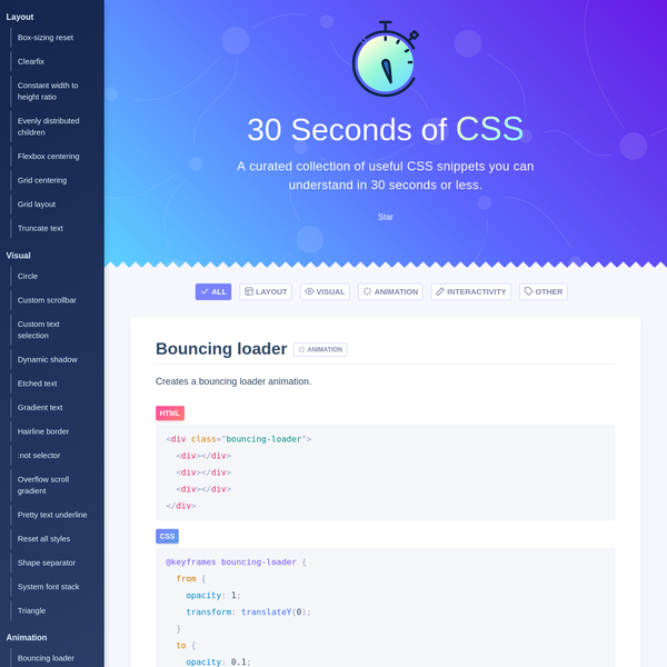 A curated collection of useful CSS snippets you can understand in 30 seconds or less. From foundational elements such as clearfix to gradient text color and gradient cursor tracking to CSS easing and far beyond.