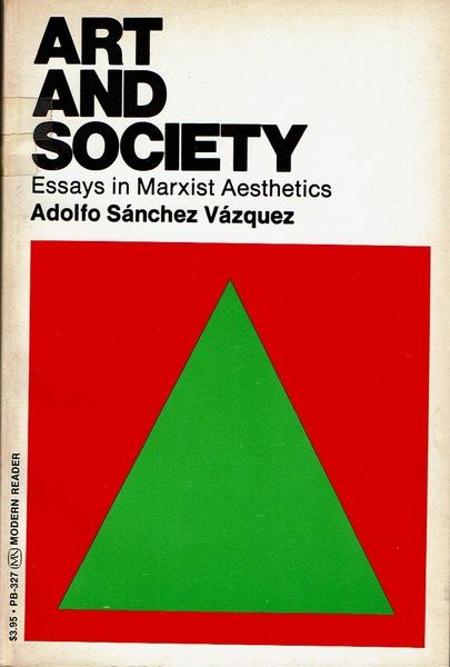 Art and Society: Essays in Marxist Aesthetics, by Aldolo Sánchez Vázquez