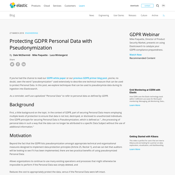 """If you've had the chance to read our GDPR white paper or our previous GDPR primer blog post, you've, no doubt, seen the word """"pseudonymization"""" used extensively to describe one technical measure that can be used to protect Personal Data. In this post, we explore techniques that can be used to pseudonymize data during its ingestion into Elasticsearch."""