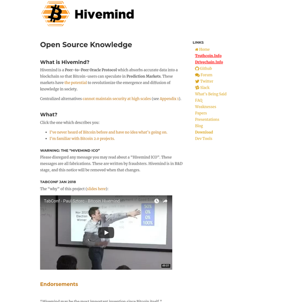 Hivemind is a Peer-to-Peer Oracle Protocol which absorbs accurate data into a blockchain so that Bitcoin-users can speculate in Prediction Markets. These markets have the potential to revolutionize the emergence and diffusion of knowledge in society.