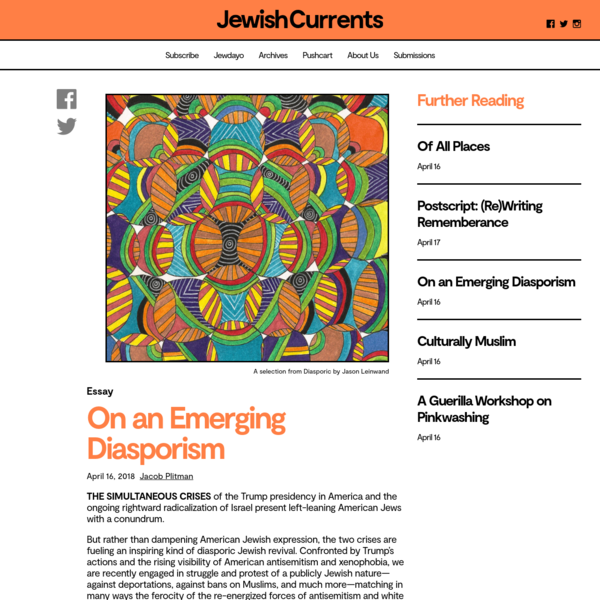Jacob Plitman THE SIMULTANEOUS CRISES of the Trump presidency in America and the ongoing rightward radicalization of Israel present left-leaning American Jews with a conundrum. But rather than dampening American Jewish expression, the two crises are fueling an inspiring kind of diasporic Jewish revival.