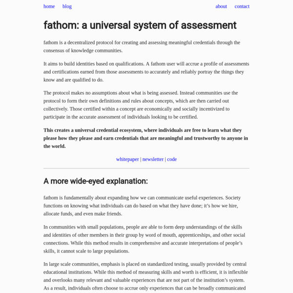Fathom aims to enable this freedom by focusing on the social process that generates the credentials themselves. By creating incentives for communities to form and support themselves in the assessment process, you have a system for creating and organizing microcredentials that are both meaningful and scalable.