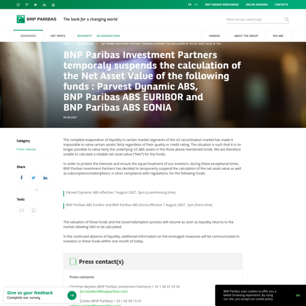 09/08/2007 - Discover our press release on BNP Paribas Investment Partners temporaly suspends the calculation of the Net Asset Value of the following funds : Parvest Dynamic ABS, BNP Paribas ABS EURIBOR and BNP Paribas ABS EONIA - The bank for a changing world - BNP Paribas