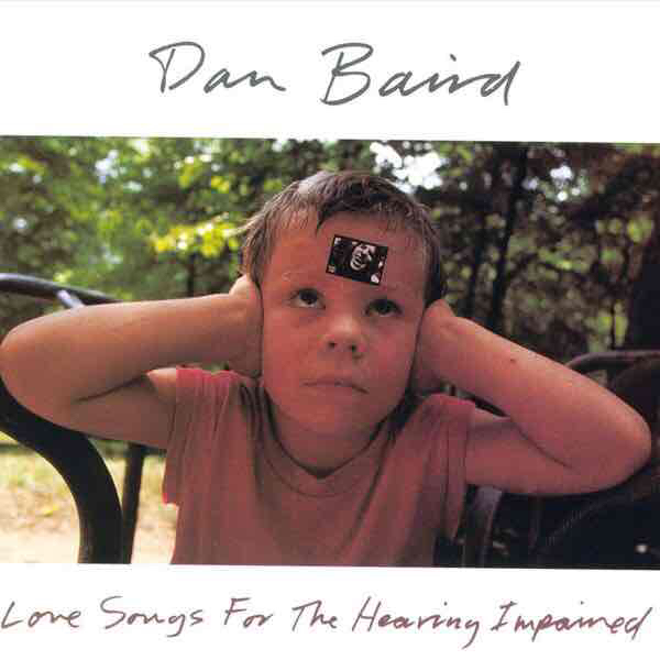Dan Baird - Love Songs For The Hearing Impaired