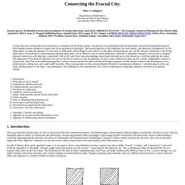 "In order to discuss these purely geometric issues, it is necessary to have a clear definition of terms. I spend some time to define ""fractal"", ""scaling"", and ""connectivity"" in the more technical Appendices to this paper. Urbanists might incorrectly assume my title to mean: ""Connecting the disconnected city""."