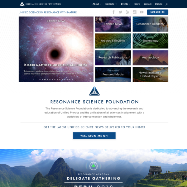The Resonance Science Foundation is dedicated to advancing the research and education of Unified Physics and the unification of all sciences in alignment with a worldview of interconnection and wholeness.