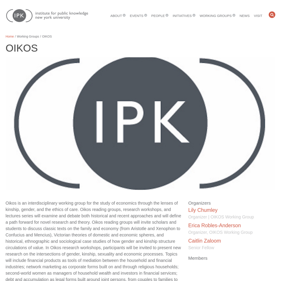 Oikos is an interdisciplinary working group for the study of economics through the lenses of kinship, gender, and the ethics of care. Oikos reading groups, research workshops, and lectures series will examine and debate both historical and recent approaches and will define a path forward for novel research and theory.