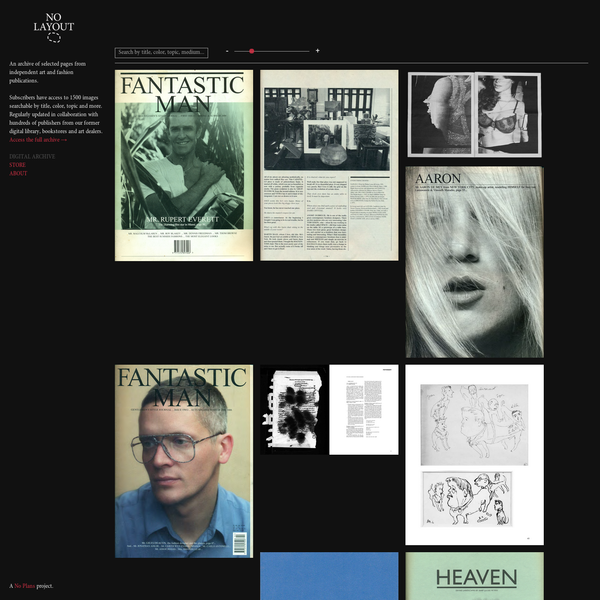 A platform for independent publications, No Layout is a digital archive for art and fashion publications and a store with no commissions on sales, buy directly from the publisher.