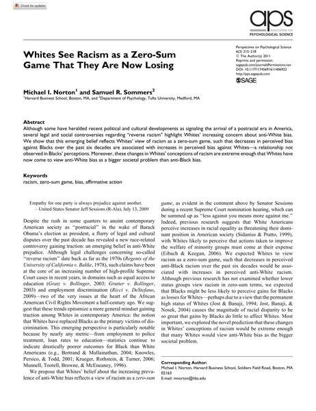 Although some have heralded recent political and cultural developments as signaling the arrival of a postracial era in America, several legal and social controversies regarding ''reverse racism'' highlight Whites' increasing concern about anti-White bias. We show that this emerging belief reflects Whites' view of racism as a zero-sum game, such that decreases in perceived bias against Blacks over the past six decades are associated with increases in perceived bias against Whites—a relationship not observed in Blacks' perceptions. Moreover, these changes in Whites' conceptions of racism are extreme enough that Whites have now come to view anti-White bias as a bigger societal problem than anti-Black bias.