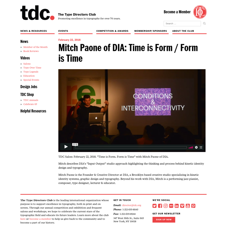"""TDC Salon: February 22, 2018. """"Time is Form. Form is Time"""" with Mitch Paone of DIA. Mitch describes DIA's """"Input Output"""" studio approach highlighting the thinking and process behind kinetic identity design and typography. Mitch Paone is the Founder & Creative Director at DIA, a Brooklyn based creative studio specializing in kinetic identity systems, graphic ..."""
