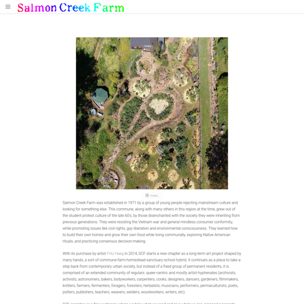 Salmon Creek Farm was established in 1971 by a group of young people rejecting mainstream culture and looking for something else. This commune, along with many others in this region at the time, grew out of the student protest culture of the late 60's, by those disenchanted with the society they were inheriting from previous generations.