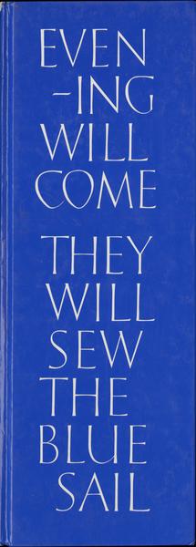 _Evening Will Come They Will Sew the Blue Sail_ (Edinburgh: Graeme Murray, 1991).  Cover: Ian Hamilton Finlay, _Evening/Sail_, 1970