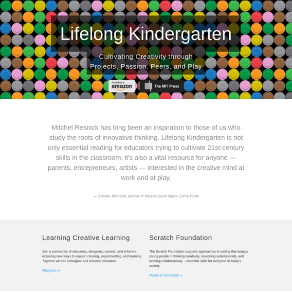 Mitchel Resnick has long been an inspiration to those of us who study the roots of innovative thinking. Lifelong Kindergarten is not only essential reading for educators trying to cultivate 21st-century skills in the classroom; it's also a vital resource for anyone - parents, entrepreneurs, artists - interested in the creative mind at work and at play.