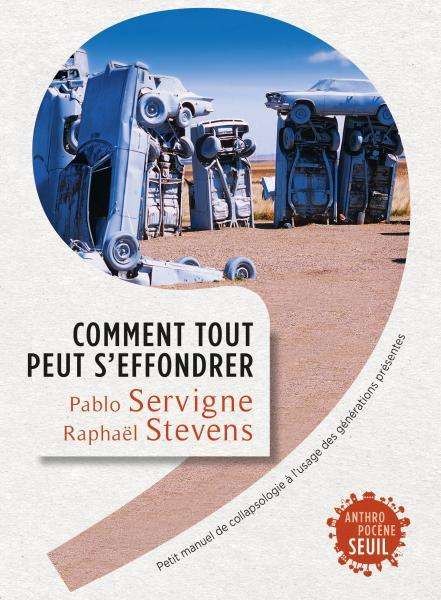 Seuil, 2015 http://www.seuil.com/ouvrage/comment-tout-peut-s-effondrer-pablo-servigne/9782021223316