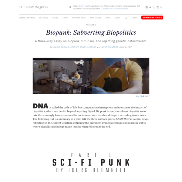 DNA is called the code of life, but computational metaphors underestimate the impact of biopolitics, which reaches far beyond anything digital. Biopunk is a way to subvert biopolitics-to take the seemingly bio-determined future into our own hands and shape it according to our rules.