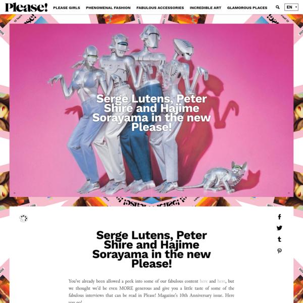 Serge Lutens, Peter Shire and Hajime Sorayama in the new Please! - PLEASE! Magazine
