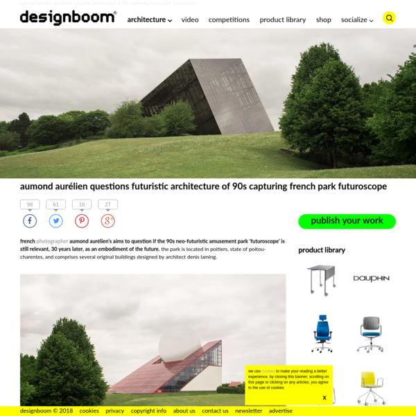 aumond aurélien questions futuristic architecture of 90s capturing french park futuroscope