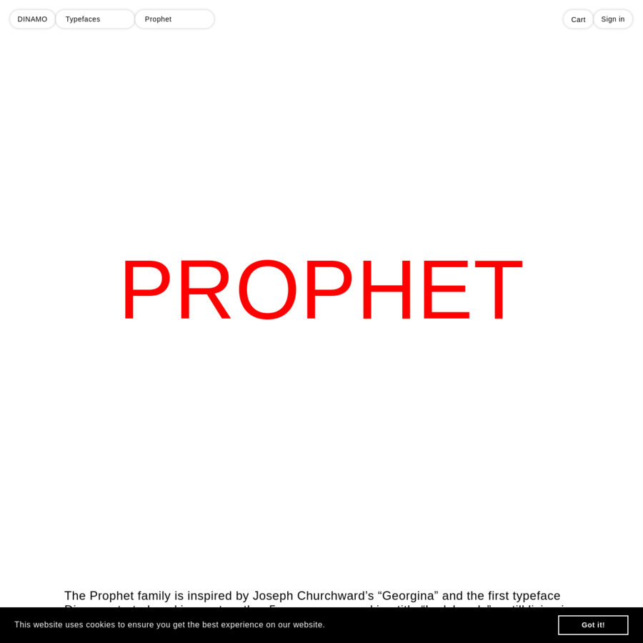 """The Prophet family is inspired by Joseph Churchward's """"Georgina"""" and the first typeface Dinamo started working on together 5 years ago - working title """"Ladyhands"""" - still living in Amsterdam. With Prophet we're trying to drive down the mechanical road while leaving enough room to warm curves and charming irregularities."""