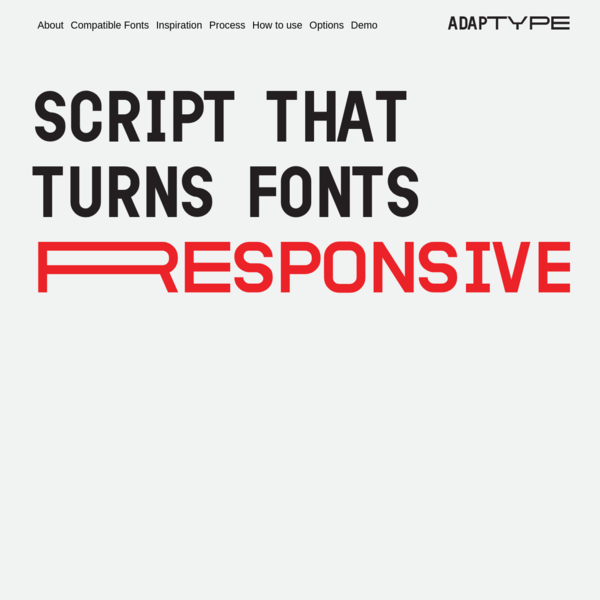 AdapType is a script that allows any font width, to respond to the window size. For this, it needs TWO fonts to make de stretch possible, since each master indicates de minimum and maximum width the font can take. AdapType is a project thought inside the Master's degree in Design and Multimedia at the University of Coimbra .