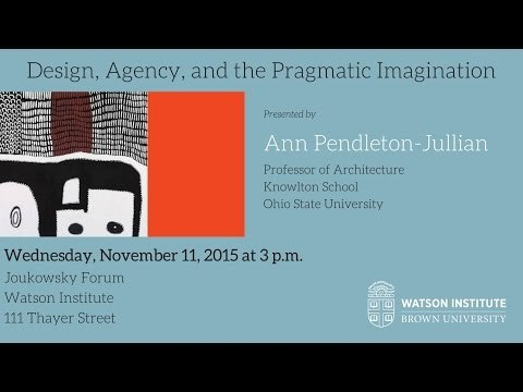 Ann Pendleton-Jullian ─ Design, Agency, and the Pragmatic Imagination