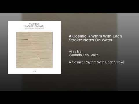 Provided to YouTube by Universal Music Group North America A Cosmic Rhythm With Each Stroke: Notes On Water · Vijay Iyer · Wadada Leo Smith A Cosmic Rhythm With Each Stroke ℗ ℗ 2016 ECM Records GmbH under exclusive license to Deutsche Grammophon GmbH, Berlin Released on: 2016-03-11 Piano: Vijay Iyer Trumpet: Wadada Leo Smith Producer: Manfred Eicher Recording Engineer: James A.