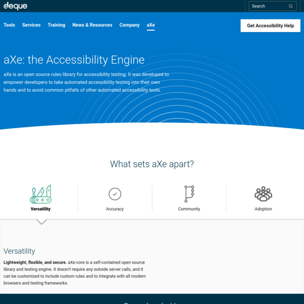 aXe is an open source rules library for accessibility testing. It was developed to empower developers to take automated accessibility testing into their own hands and to avoid common pitfalls of other automated accessibility tools. 20 -Swiss Army Knfie- (outdoor, camping, travel) Created with Sketch. Versatility Accuracy Community Adoption Versatility Lightweight, flexible, and secure.
