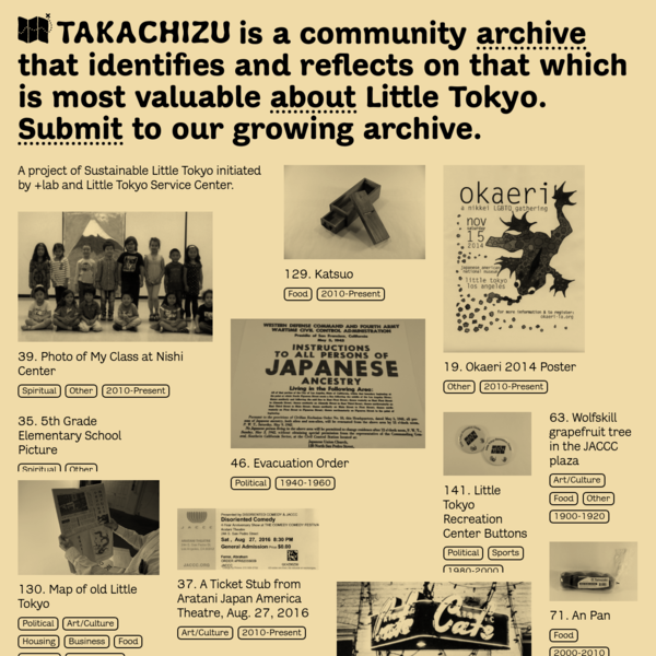 Takachizu is a community archive that identifies and reflects on that which is most valuable about Little Tokyo.