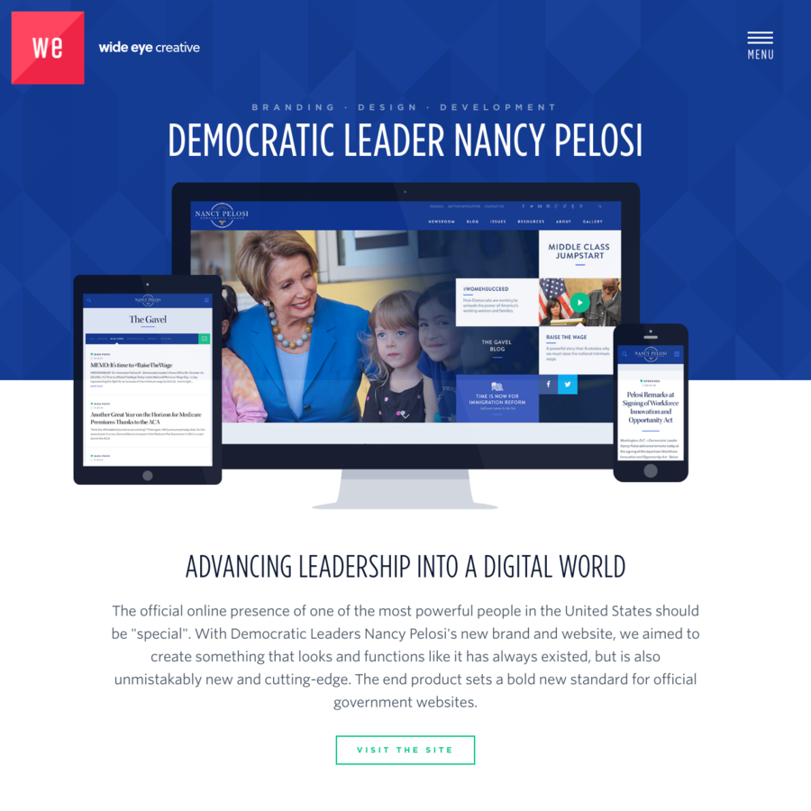 "The official online presence of one of the most powerful people in the United States should be ""special"". With Democratic Leaders Nancy Pelosi's new brand and website, we aimed to create something that looks and functions like it has always existed, but is also unmistakably new and cutting-edge."