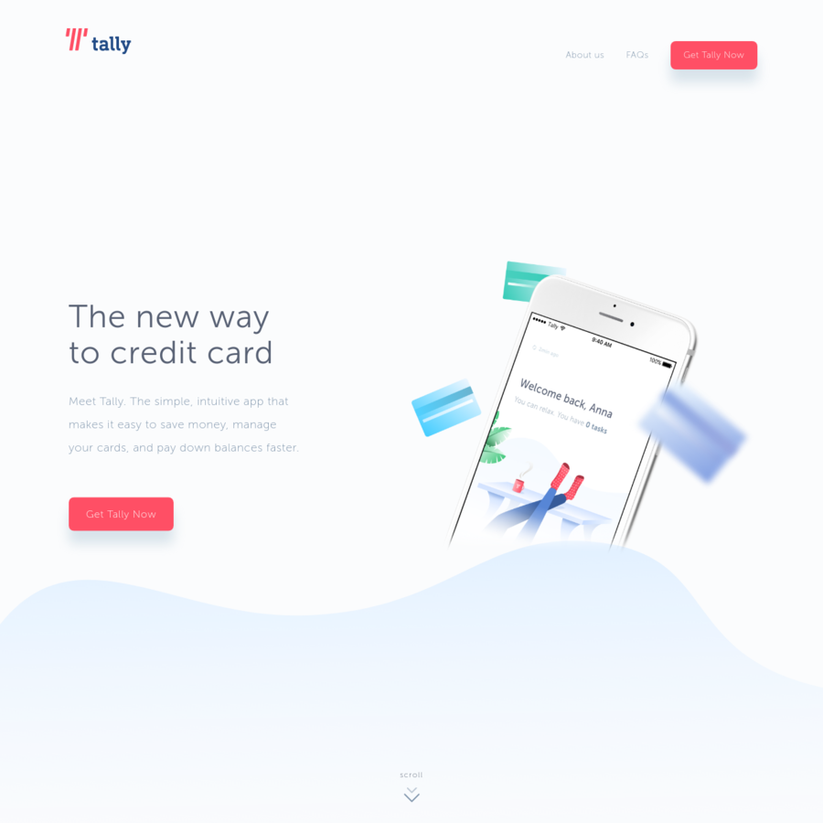 Tally helps you smartly pay your credit cards and pay down balances faster by saving you money on interest and late fees - potentially saving you hundreds.