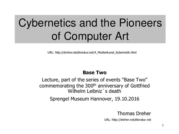 """Lecture on """"Cybernetics and the Pioneers of Computer Art"""" (Sprengel Museum Hannover, 16th October 2016): In German: URL: http://dreher.netzliteratur.net/4_Med..."""