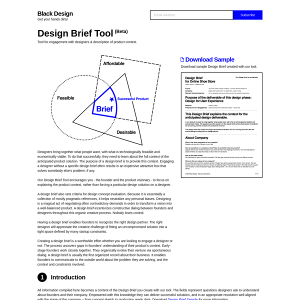 Designers bring together what people want, with what is technologically feasible and economically viable. To do that successfully, they need to learn about the full context of the anticipated product solution. The purpose of a design brief is to provide this context.