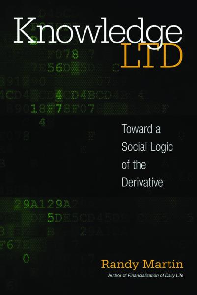 randy-martin-knowledge-ltd-toward-a-social-logic-of-the-derivative-1.pdf