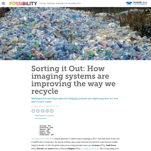 Multispectral and hyperspectral imaging systems are improving how we sort and recycle waste According to the World Bank, humans generated 1.3 billion tonnes of garbage in 2013. And while much of that went to landfill sites or incinerators, the amount of plastic, glass, paper and metal recycled from waste has been steadily rising for decades.