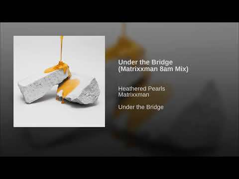 Provided to YouTube by BWSCD, Inc. Under the Bridge (Matrixxman 8am Mix) · Heathered Pearls · Matrixxman Under the Bridge ℗ 2018 Ghostly International Released on: 2018-05-31 Producer: Jakub Alexander Composer: Jakub Alexander Music Publisher: The Ghostly International Company Auto-generated by YouTube.