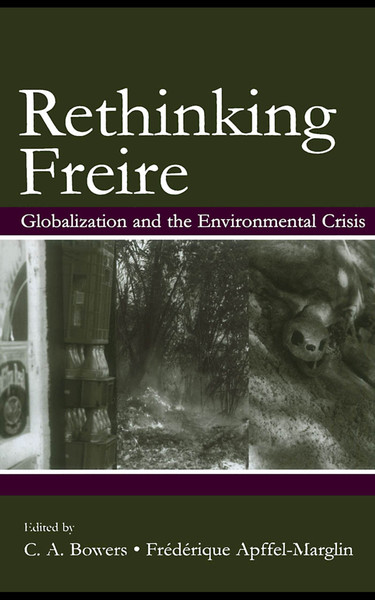 Rethinking Freire: Globalization and the Environmental Crisis, edited by  C.A.Bowers and Frédérique Apffel-Marglin