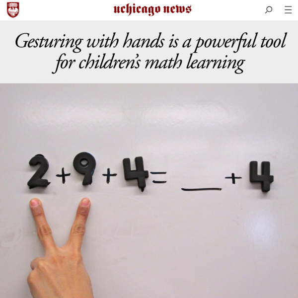 Children who use their hands to gesture during a math lesson gain a deep understanding of the problems they are taught, according to new research from the University of Chicago's Department of Psychology. Previous research has found that gestures can help children learn.