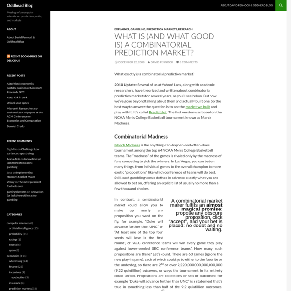 What exactly is a combinatorial prediction market? 2010 Update: Several of us at Yahoo! Labs, along with academic researchers, have theorized and written about combinatorial prediction markets for several years, as you'll see below. But now we've gone beyond talking about them and actually built one.