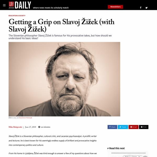 Getting a Grip on Slavoj Zizek (with Slavoj Zizek)   JSTOR Daily