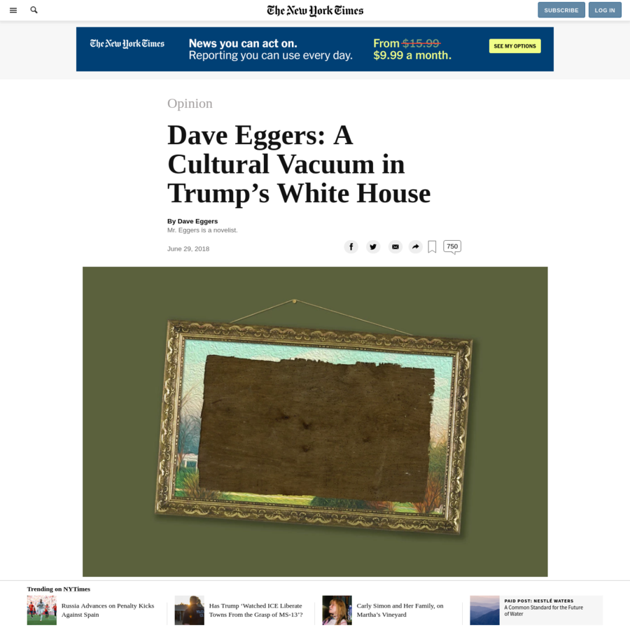 By Dave Eggers Mr. Eggers is a novelist. This White House has been, and is likely to remain, home to the first presidency in American history that is almost completely devoid of culture. In the 17 months that Donald Trump has been in office, he has hosted only a few artists of any kind.
