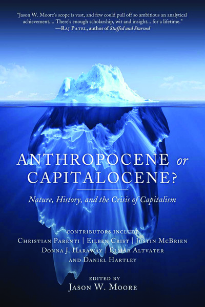 Moore, Jason W., editor_Anthropocene or Capitalocene? Nature, History, and the Crisis of Capitalism (2016)