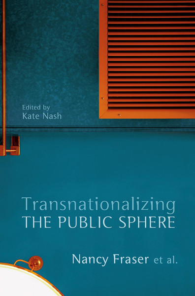 Fraser, Nancy and Kate Nash_Transnationalizing the Public Sphere (2014)
