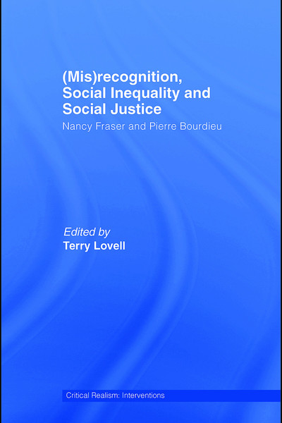 Lovell, Terry, editor_(Mis)recognition, Social Inequality, and Social Justice: Nancy Fraser and Pierre Bourdieu (2007)