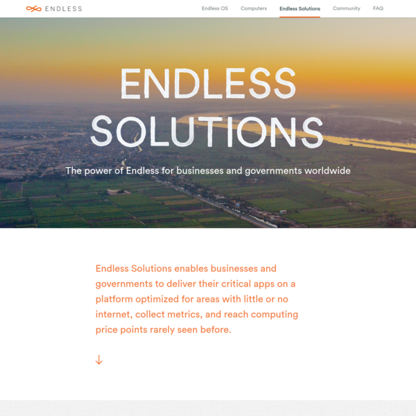 Endless Solutions enables businesses and governments to deliver their critical apps on a platform optimized for areas with little or no internet, collect metrics, and reach computing price points rarely seen before.