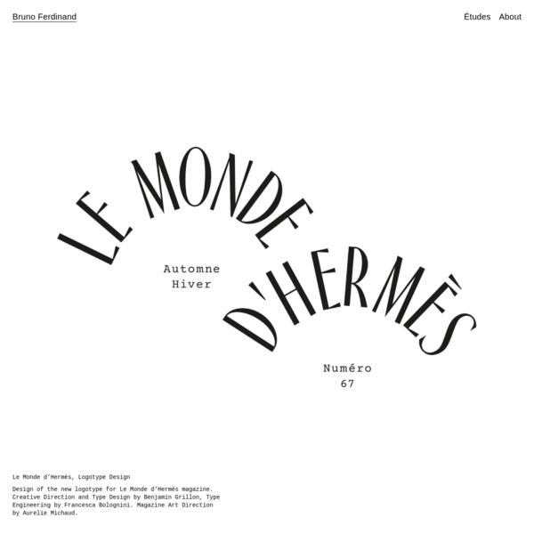 Le Monde d'Hermès, Logotype Design Design of the new logotype for Le Monde d'Hermès magazine. Creative Direction and Type Design by Benjamin Grillon, Type Engineering by Francesca Bolognini. Magazine Art Direction by Aurelie Michaud.