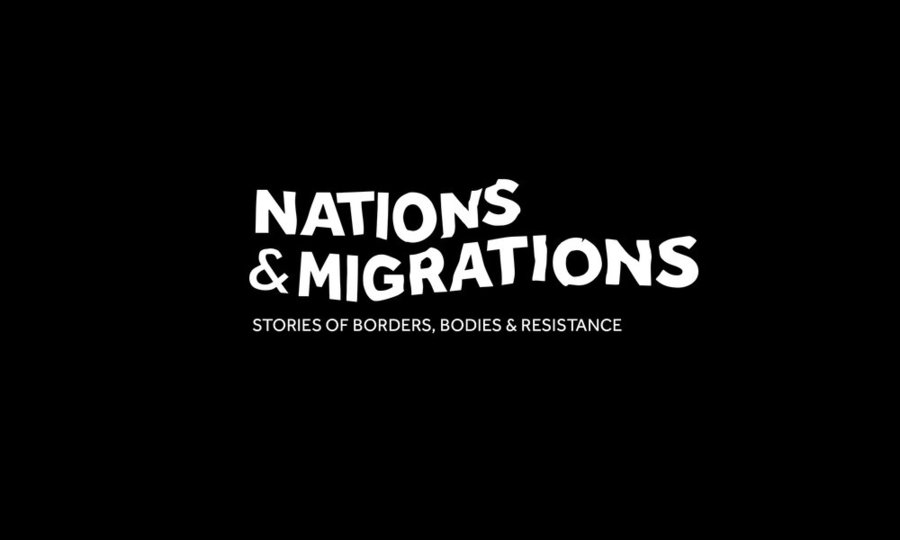 Nations & Migrations: Stories of Borders, Bodies & Resistance